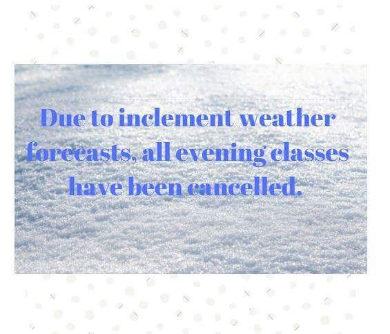No evening classes tonight! Stay warm and we'll see you tomorrow!